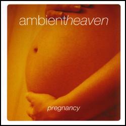 Ambient Heaven - Pregnancy