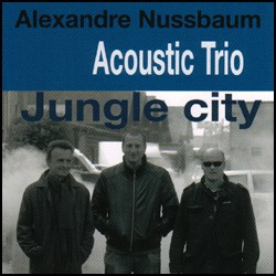 Alexandre Nussbaum Acoustic Trio - Jungle City