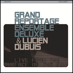 Grand Reportage Ensemble Deluxe & Lucien Dubuis
