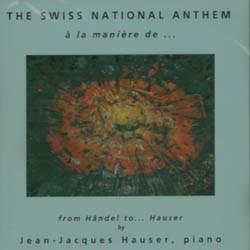 Jean-Jacques Hauser - Swiss Anthem à  la manière .